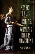 Seneca Falls and the Origins of the Women's Rights Movement (Pivotal Moments in American His...