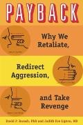 Payback : Why We Retaliate, Redirect Aggression, and Take Revenge