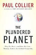 The Plundered Planet: Why We Must--and How We Can--Manage Nature for Global Prosperity