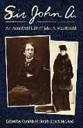 Sir John A.: An Anecdotal Life of John A. Macdonald