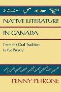 Native Literature in Canada: From the Oral Tradition to the Present - Penny Petrone - Paperback