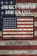 America Through Foreign Eyes Classic Interpretations of American Political Life
