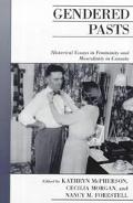 Gendered Pasts: Historical Essays on Femininity and Masculinity in Canada