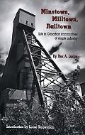 Minetown, Milltown, Railtown: Life in Canadian Communities of Single Industry