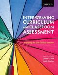 Interweaving Curriculum and Classroom Assessment : Engaging Students in 21st-Century Learning