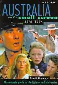 Australia on the Small Screen, 1970-1995: The Complete Guide to Tele-Features and Mini-Series
