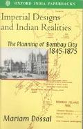 Imperial Designs and Indian Realities The Planning of Bombay City 1845-1875