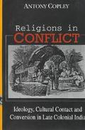 Religions in Conflict: Ideology, Cultural Contact and Conversion in Late-Colonial India - An...