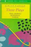 Three Plays Naga-Mandala, Hayavadana, Tughlaq