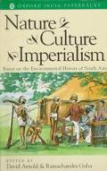 Nature, Culture, Imperialism Essays on the Environmental History of South Asia