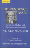 Independence Years The Selected Indian and Commonwealth Papers of Nicholas Mansergh