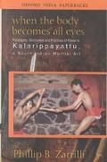 When the Body Becomes All Eyes: Paradigms, DisCourses and Practices of Power in Kalarippayat...