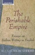 Perishable Empire Essays on Indian Writing in English