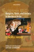 Religion, State, Society, in Medieval India Collected Works of S. Nurul Hasan