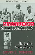 Martyrdom in the Sikh Tradition Playing the 'Game of Love'