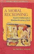 A Moral Reckoning: Muslim Intellectuals in Nineteenth-Century Delhi