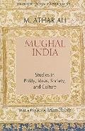 Mughal India: Studies in Polity, Ideas, Society and Culture (Oxford India Collection)