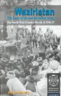 Waziristan, the Faqir of Ipi, and the Indian Army: The North West Frontier Revolt of 1936-37
