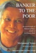 Banker to the Poor The Autobiography of Muhammad Yunus, Founder of Grameen Bank