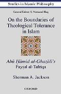 On the Boundaries of Theological Tolerance in Islam Abu Hamid Al Ghazali's Faysal L Tafriqa