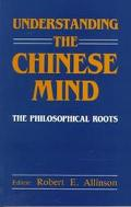 Understanding the Chinese Mind The Philosophical Roots