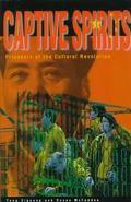 Captive Spirits Prisoners of the Cultural Revolution