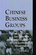 Chinese Business Groups The Structure and Impact of Interfirm Relations During Economic Deve...
