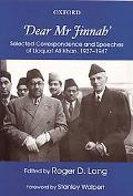 Dear Mr. Jinnah Selected Correspondence And Speeches of Liaquat Ali Khan, 1937 - 1947