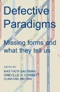 Defective Paradigms: Missing Forms and What They Tell Us (Proceedings of the British Academy)