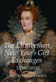The Elizabethan New Year's Gift Exchanges, 1559-1603 (Records of Social and Economic History...