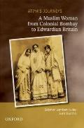 Atiya's Journeys : A Muslim Woman from Colonial Bombay to Edwardian Britain