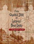 From Ghalib's Dilli to Lutyen's New Delhi : A Documentary Record