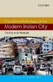 The Oxford Anthology of the Modern Indian City: City in Its Plenitude v. I