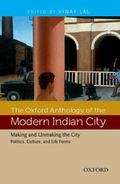 Oxford Anthology of the Modern Indian City : Volume II: Making and Unmaking the City-Politic...