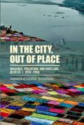 In the City, Out of Place : Nuisance, Pollution, and Dwelling in Delhi, C. 1850-2000