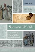 Between Worlds : The Travels of Yusuf Khan Kambalposh