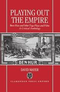 Playing Out the Empire Ben-Hur and Other Toga Plays and Films, 1883-1908  A Critical Anthology