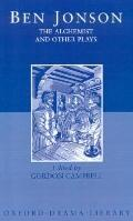 Alchemist and Other Plays; Volpone, or the Fox; Epicene, or the Silent Woman; The Alchemist;...
