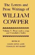 Letters and Prose Writings of William Cowper Prose 1756-1798 and Cumulative Index