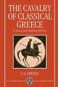 Cavalry of Classical Greece A Social and Military History With Particular Reference to Athens