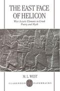 East Face of Helicon West Asiatic Elements in Greek Poetry and Myth