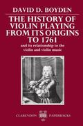History of Violin Playing, from Its Origins to 1761 and Its Relationship to the Violin and V...