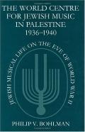 World Centre for Jewish Music in Palestine, 1936-1940 Jewish Musical Life on the Eve of Worl...