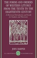 Forms and Orders of Western Liturgy from the Tenth to the Eighteenth Century A Historical In...