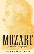 Mozart A Musical Biography