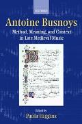 Antoine Busnoys Method, Meaning, and Context in Late Medieval Music