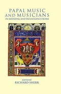 Papal Music and Musicians in Medieval and Renaissance Rome