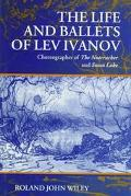 Life and Ballets of Lev Ivanov Choreographer of the Nutcracker and Swan Lake