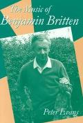 Music of Benjamin Britten Illustrated With over 300 Music Examples and Diagrams