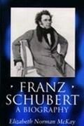 Franz Schubert A Biography